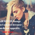 I will never change just because you don't approve