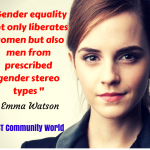 Gender equality not only liberates women but also men from prescribed gender stero types